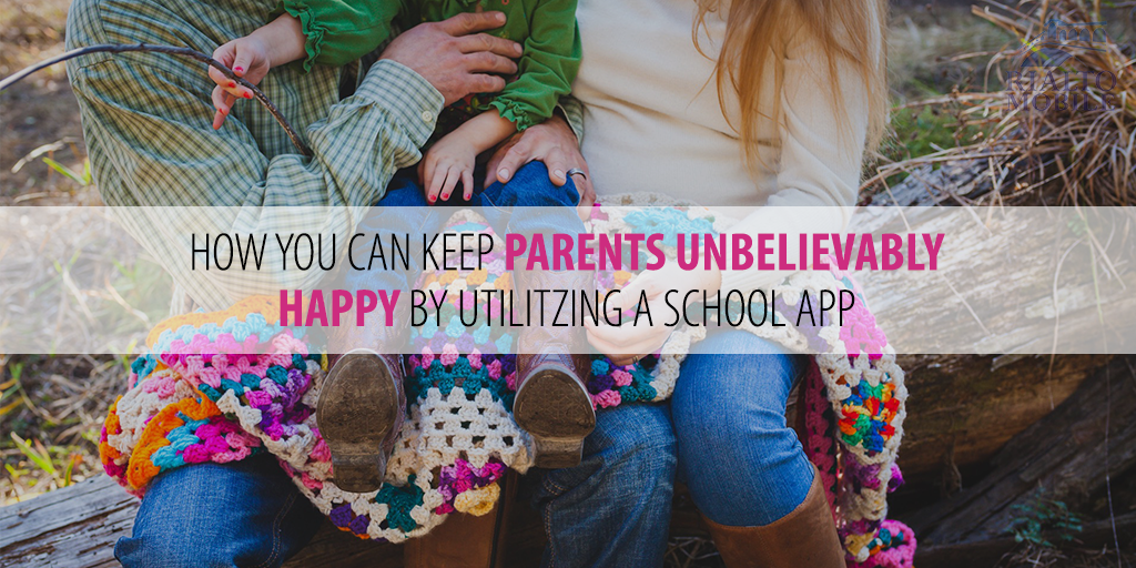 Keep Parents Happy By Using a School App