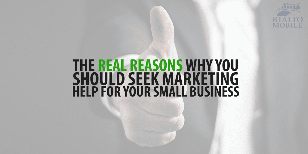 The Real Reasons Why You Should Seek Marketing Help for Your Small Business