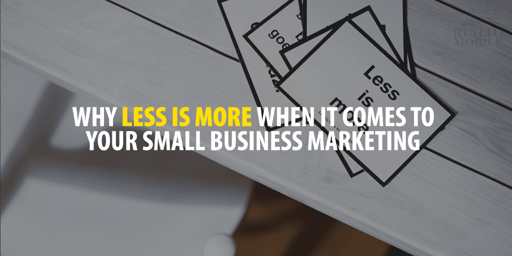 Less is More Small Business Marketing