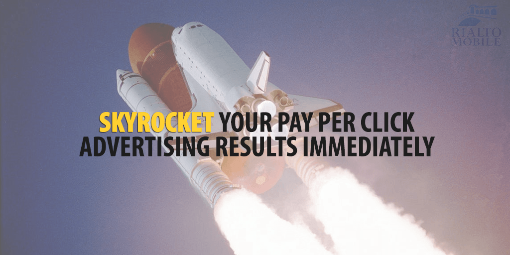 Skyrocket Your Pay Per Click Advertising Results Immediately