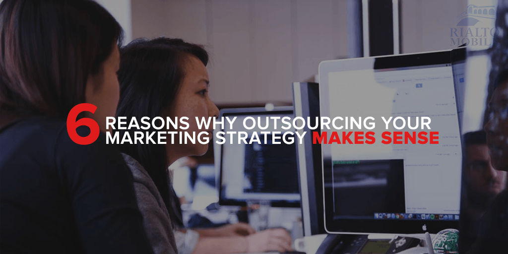 6 Reasons Why Outsourcing Your Marketing Strategy Makes Sense