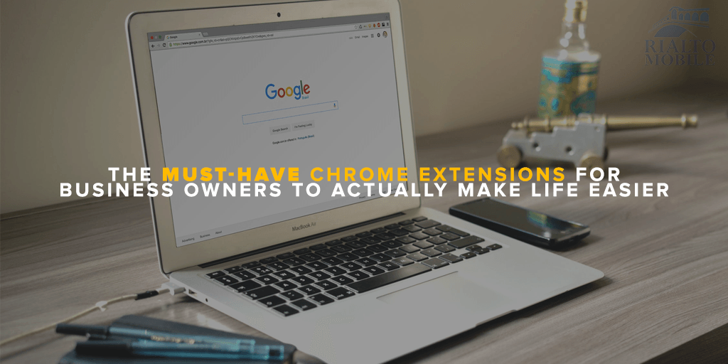 The Must-Have Chrome Extensions for Business Owners to Actually Make Life Easier