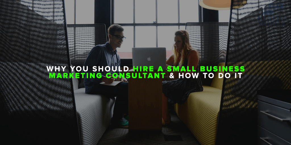 Why You Should Hire a Small Business Marketing Consultant & How To Do It