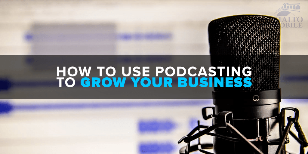 How to Use Podcasting to Grow Your Business