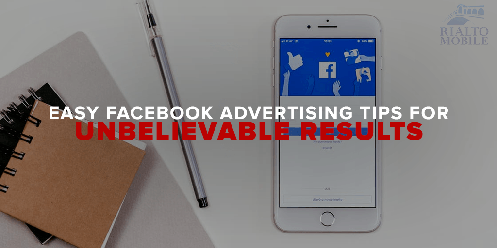 Easy Facebook Advertising Tips for Unbelievable Results