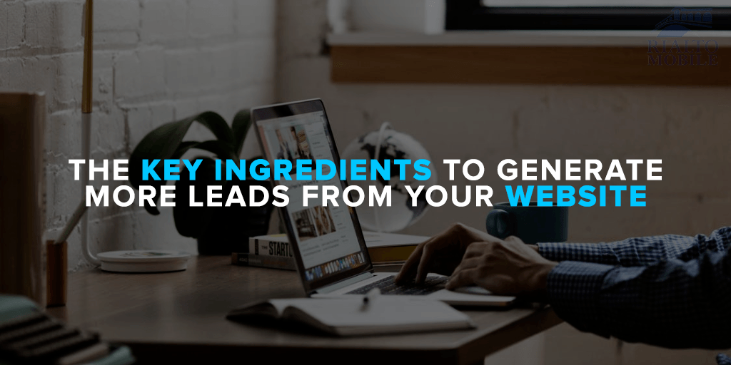 The Key Ingredients to Generate More Leads from Your Website