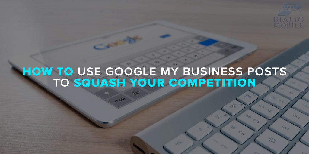How to Use Google My Business Posts to Squash Your Competition
