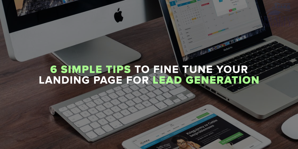 6 Simple Tips to Fine Tune Your Landing Page for Lead Generation