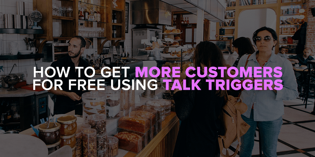How to Get More Customers for Free Using Talk Triggers