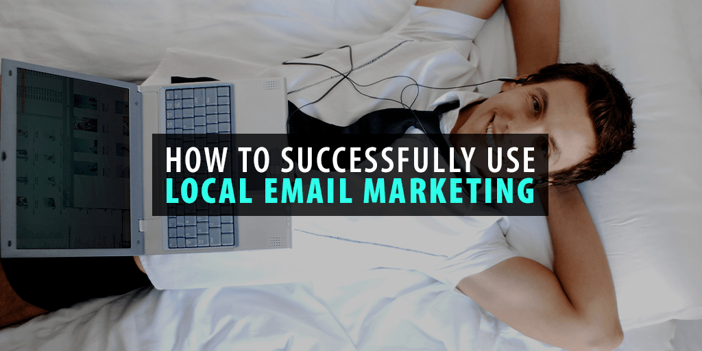 How to Successfully Use Local Email Marketing