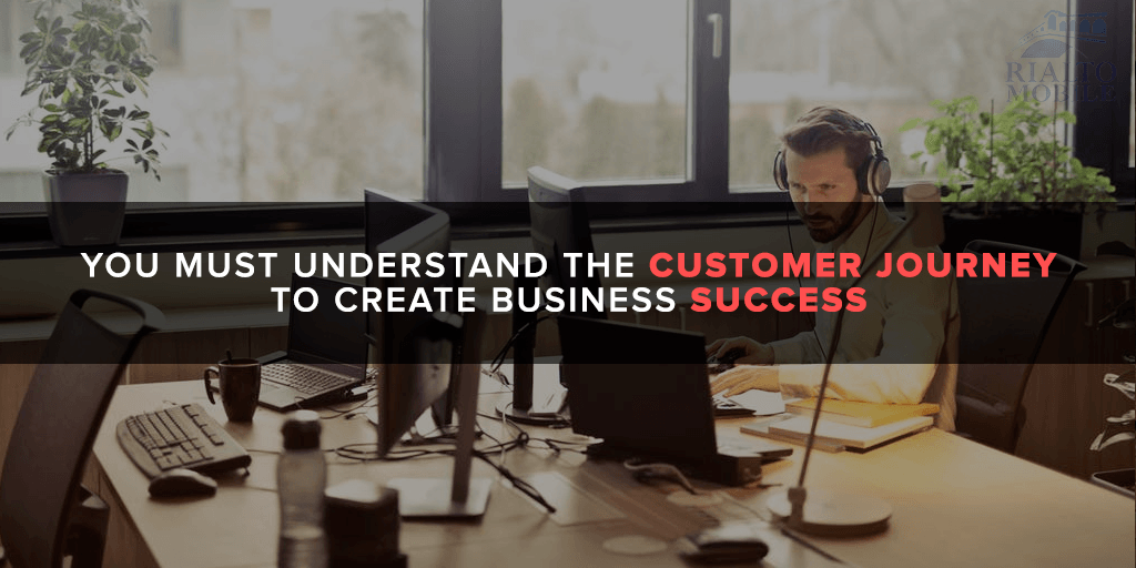 You Must Understand the Customer Journey to Create Business Success