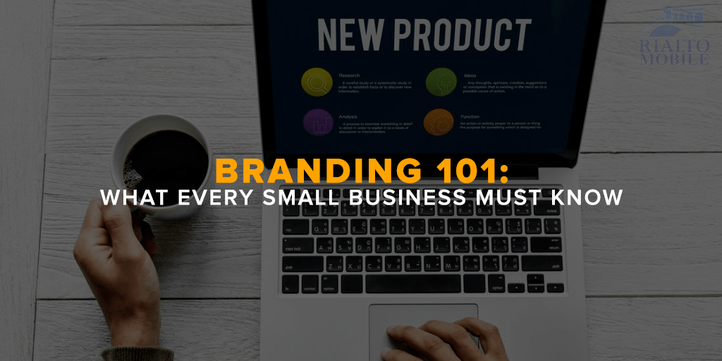 Branding 101 What Every Small Business Must Know