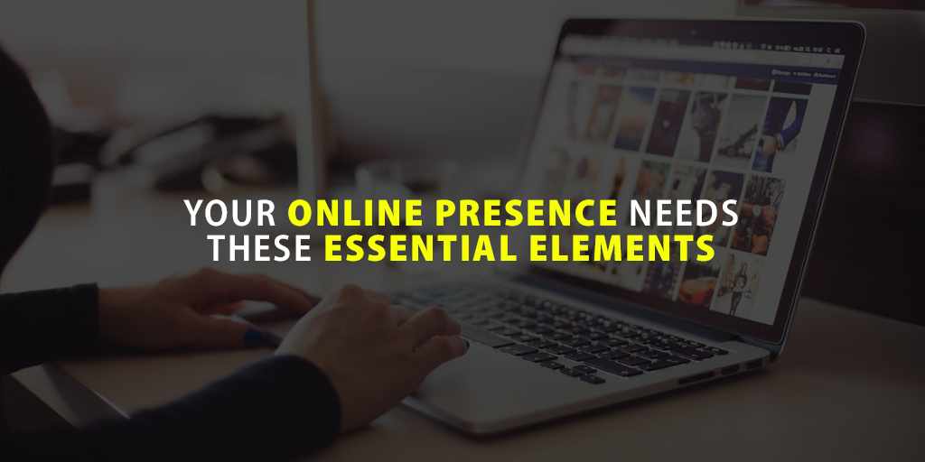 Your Online Presence Needs these Essential Elements 1